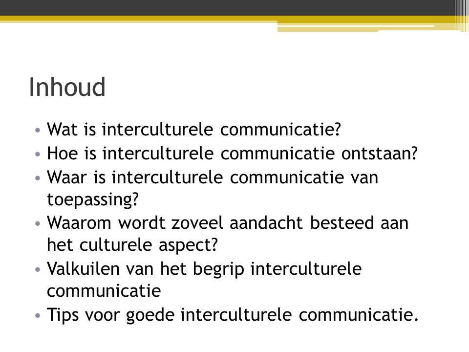 Inhoud Wat is interculturele communicatie