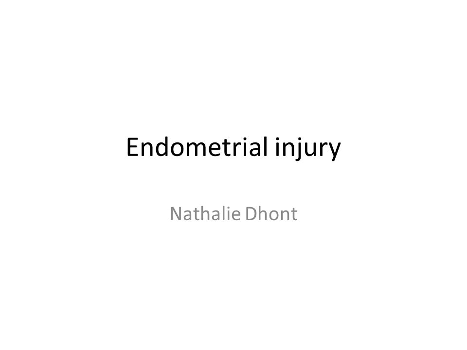 Endometrial injury Nathalie Dhont