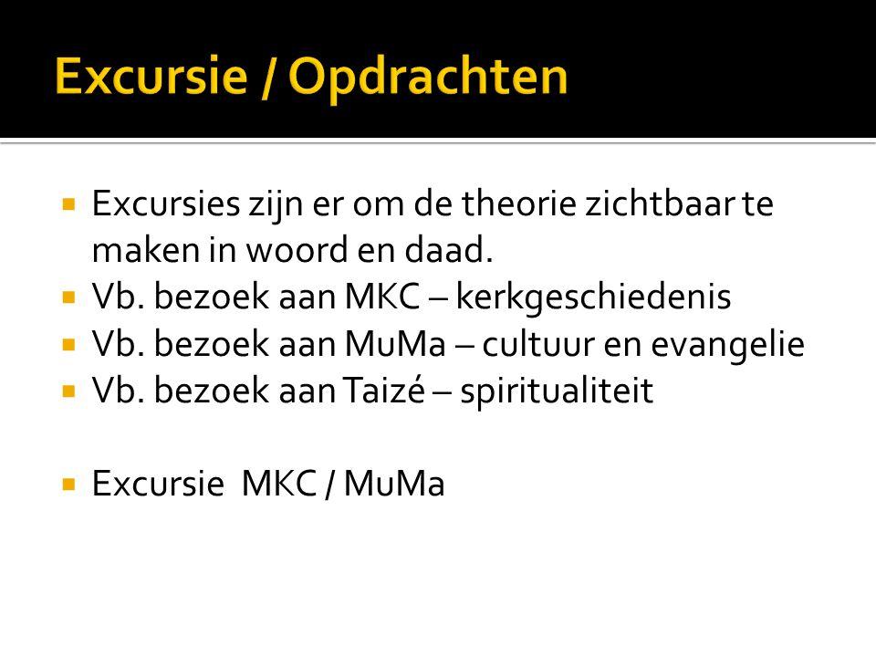 Excursie / Opdrachten Excursies zijn er om de theorie zichtbaar te maken in woord en daad. Vb. bezoek aan MKC – kerkgeschiedenis.
