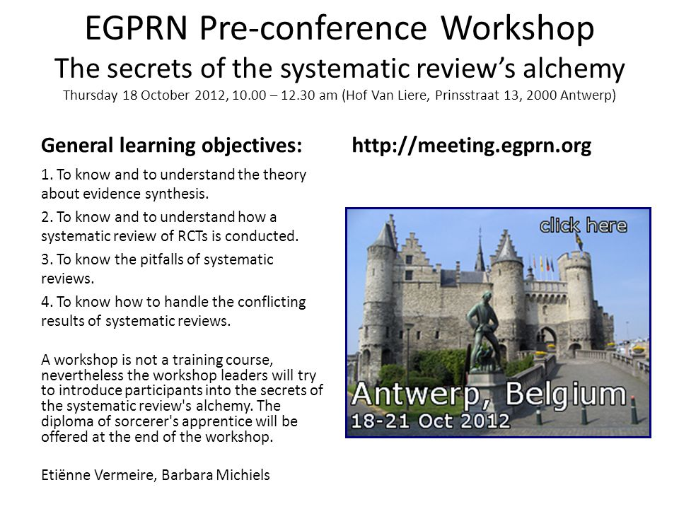 EGPRN Pre-conference Workshop The secrets of the systematic review's alchemy Thursday 18 October 2012, – am (Hof Van Liere, Prinsstraat 13, 2000 Antwerp)
