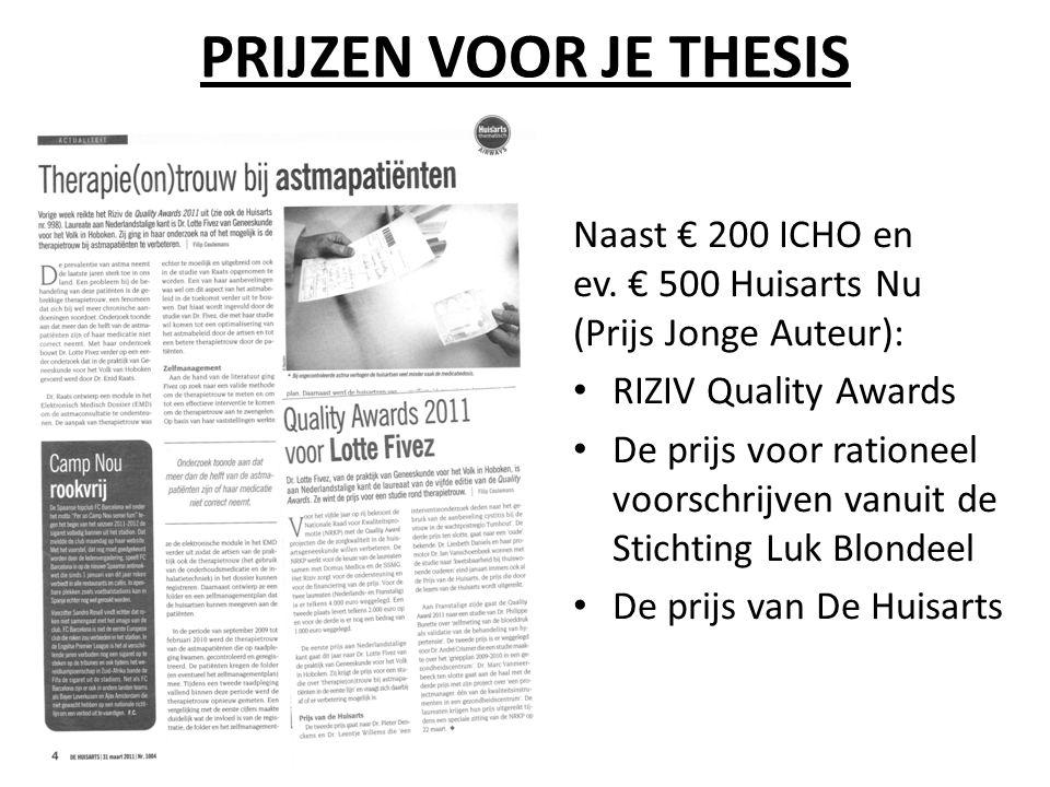 PRIJZEN VOOR JE THESIS Naast € 200 ICHO en ev. € 500 Huisarts Nu (Prijs Jonge Auteur): RIZIV Quality Awards.