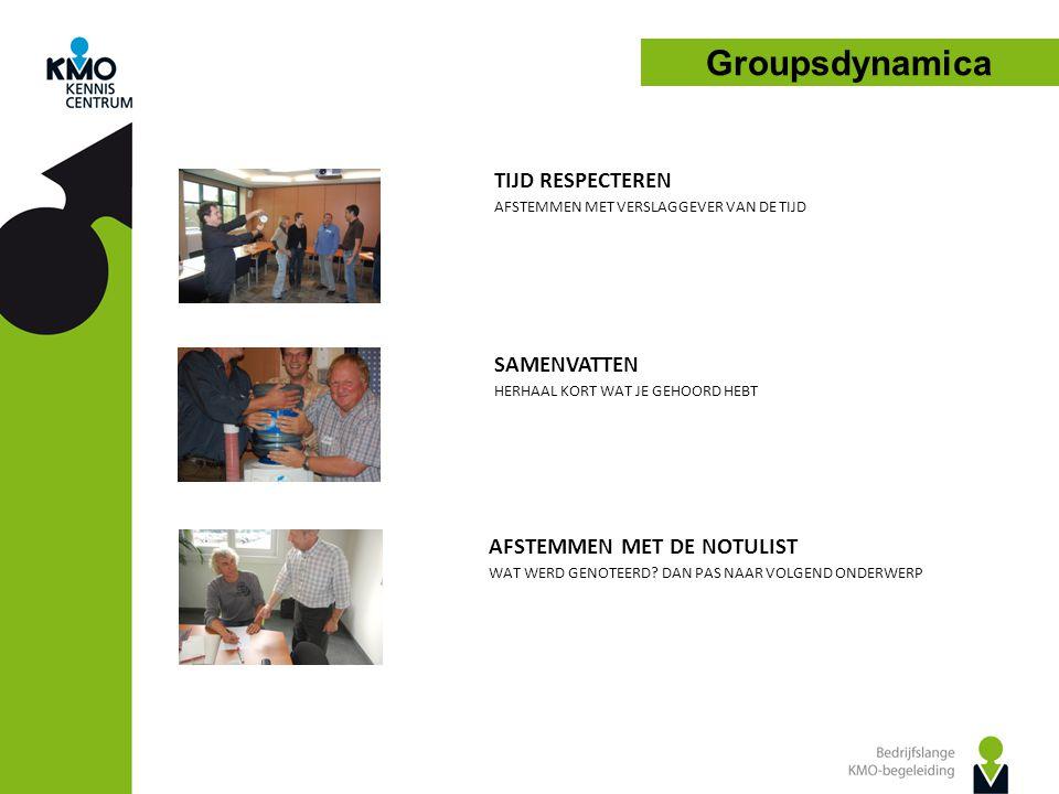Groupsdynamica TIJD RESPECTEREN SAMENVATTEN AFSTEMMEN MET DE NOTULIST