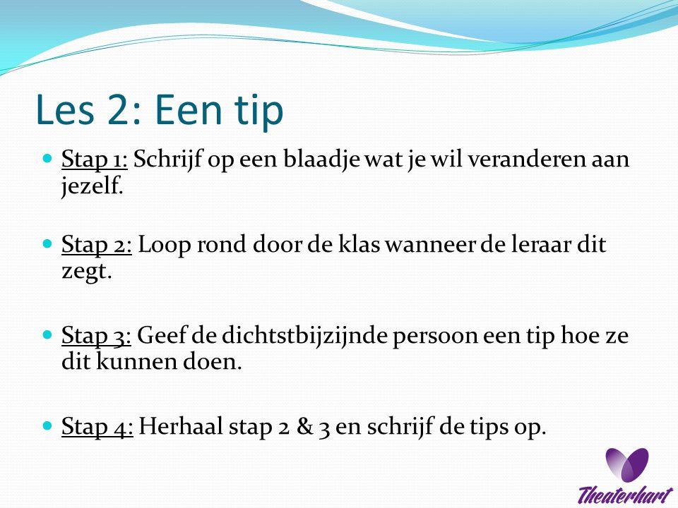 Les 2: Een tip Stap 1: Schrijf op een blaadje wat je wil veranderen aan jezelf. Stap 2: Loop rond door de klas wanneer de leraar dit zegt.