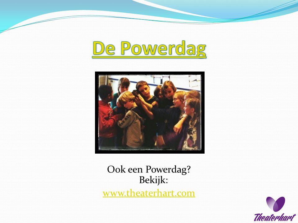 Ook een Powerdag Bekijk: www.theaterhart.com