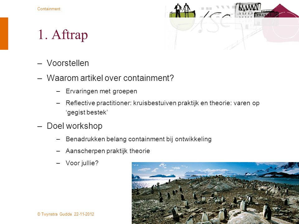 1. Aftrap Voorstellen Waarom artikel over containment Doel workshop