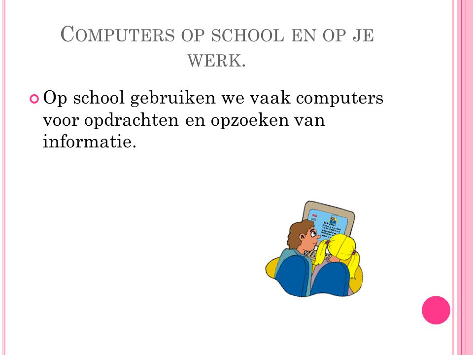 Computers op school en op je werk.
