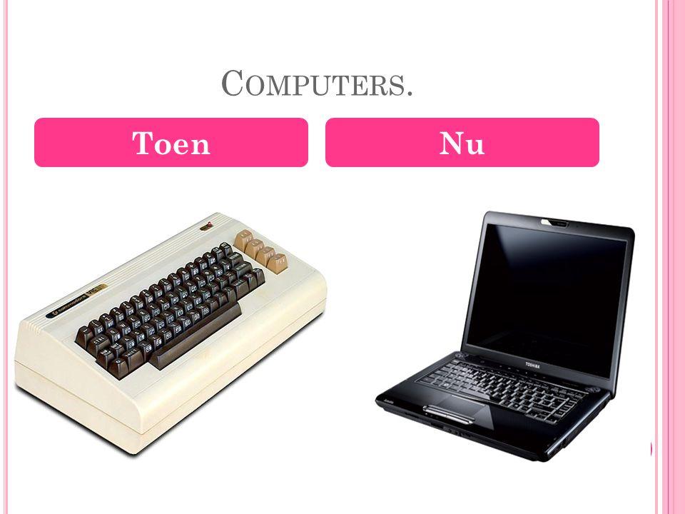Computers. Toen Nu
