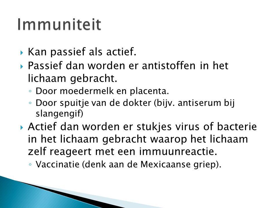 Immuniteit Kan passief als actief.