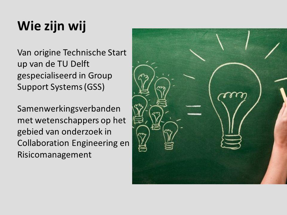 Wie zijn wij Van origine Technische Start up van de TU Delft gespecialiseerd in Group Support Systems (GSS)