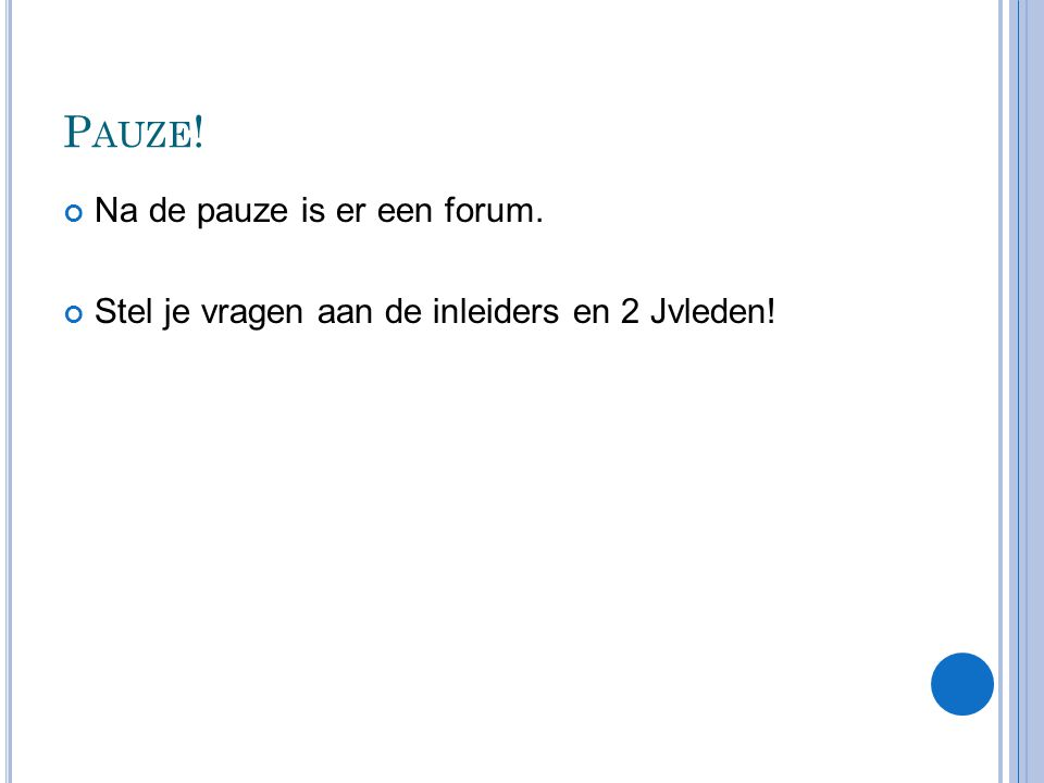 Pauze! Na de pauze is er een forum.