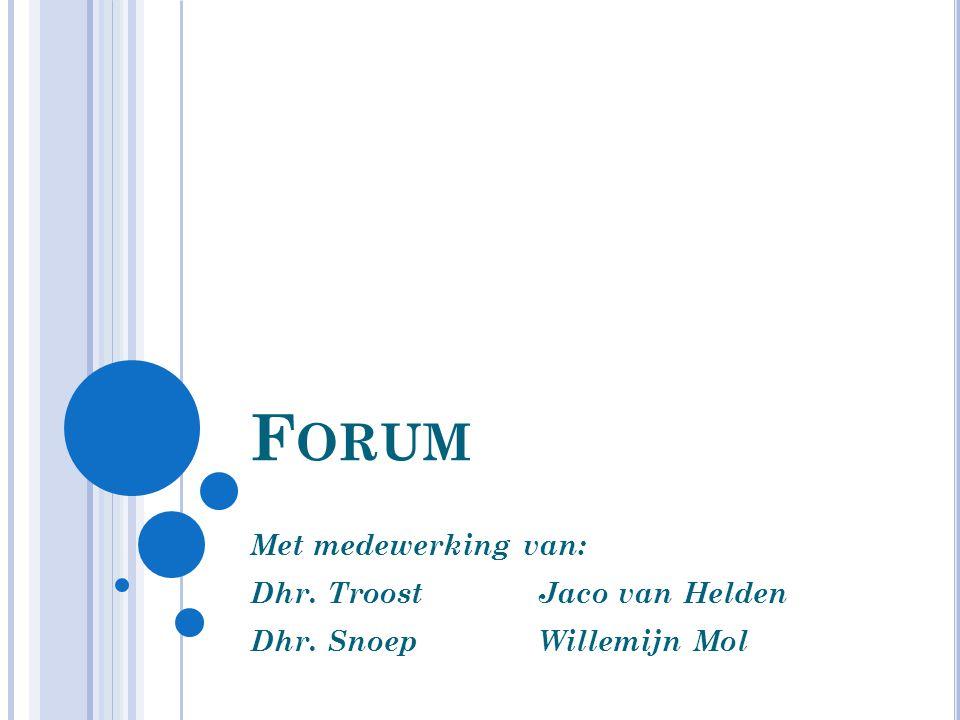 Forum Met medewerking van: Dhr. Troost Jaco van Helden