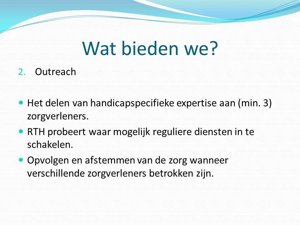 Wat bieden we Outreach. Het delen van handicapspecifieke expertise aan (min. 3) zorgverleners.