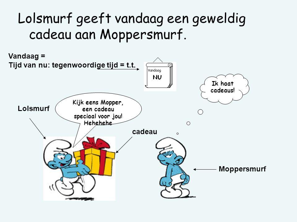 Kijk eens Mopper, een cadeau speciaal voor jou! Hehehehe