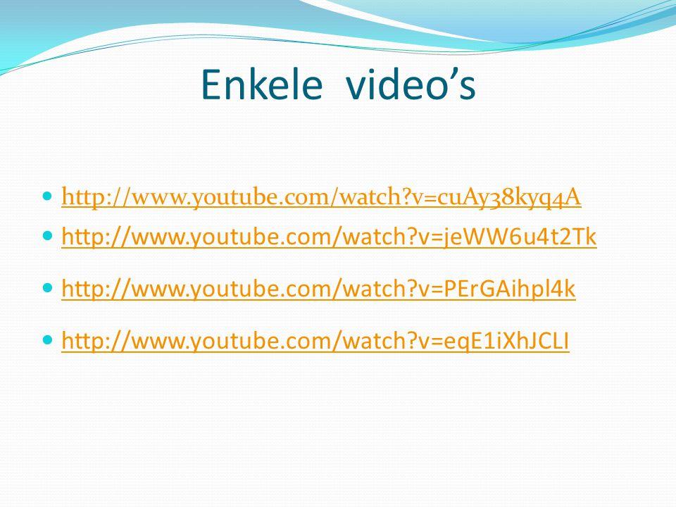Enkele video's http://www.youtube.com/watch v=jeWW6u4t2Tk