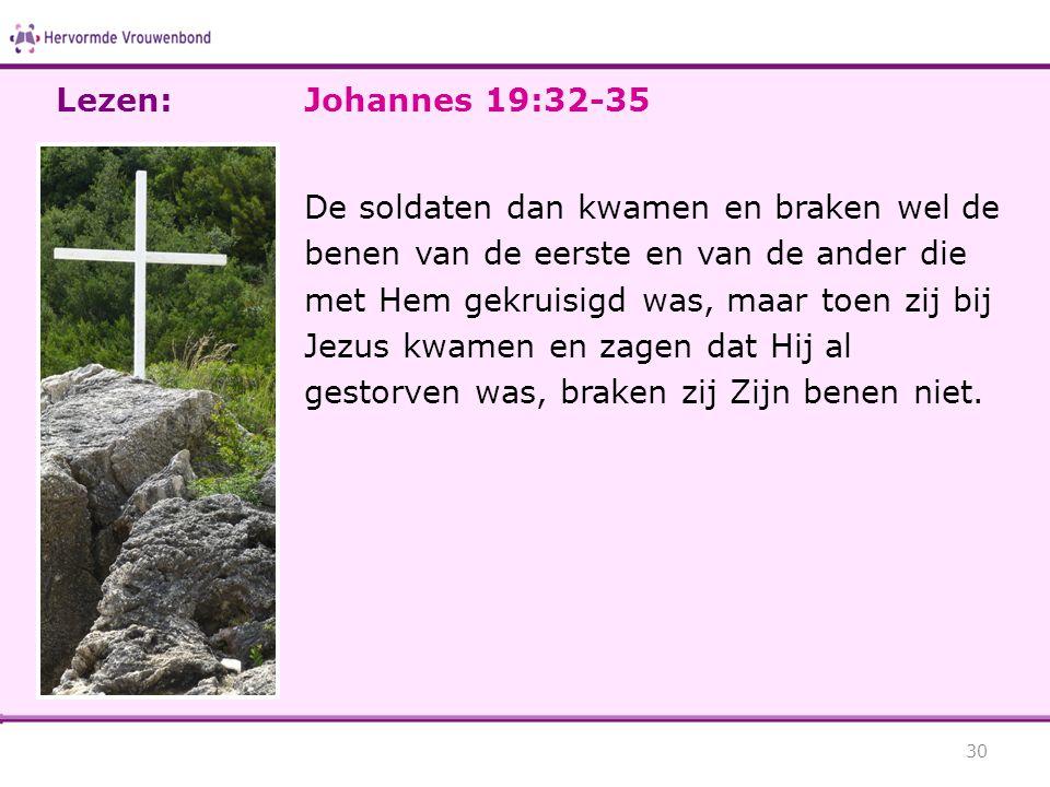 Lezen: Johannes 19:32-35.