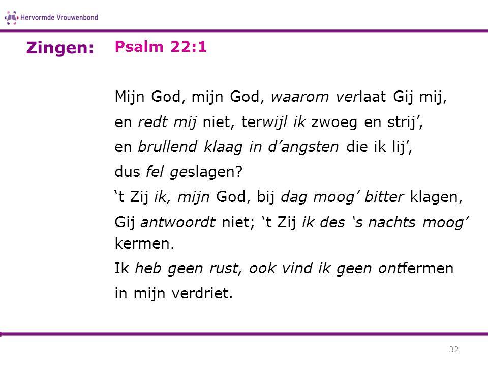 Zingen: Psalm 22:1 Mijn God, mijn God, waarom verlaat Gij mij,