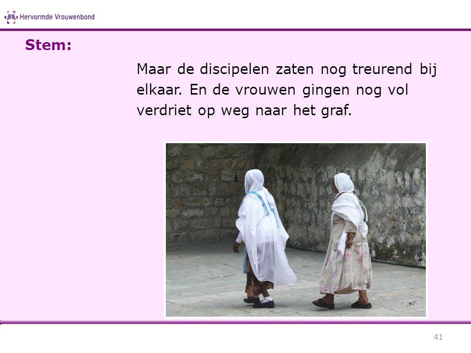 Stem: Maar de discipelen zaten nog treurend bij elkaar.