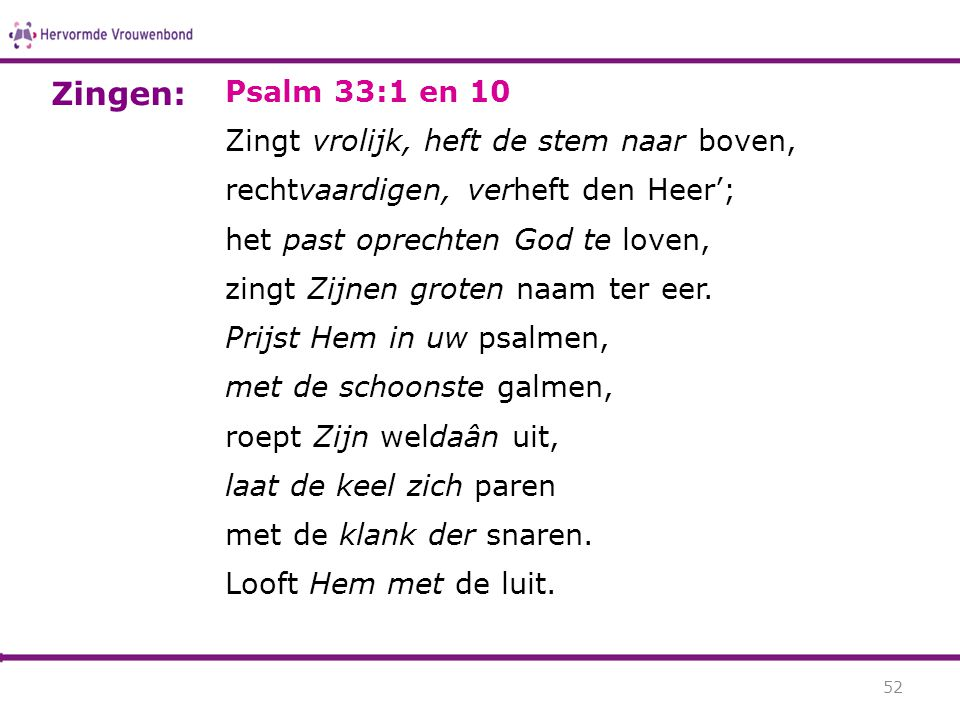 Zingen: Psalm 33:1 en 10 Zingt vrolijk, heft de stem naar boven,