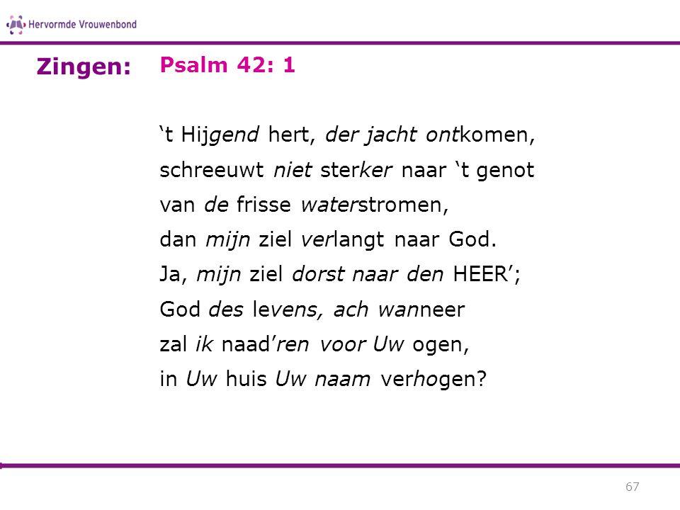Zingen: Psalm 42: 1 't Hijgend hert, der jacht ontkomen,