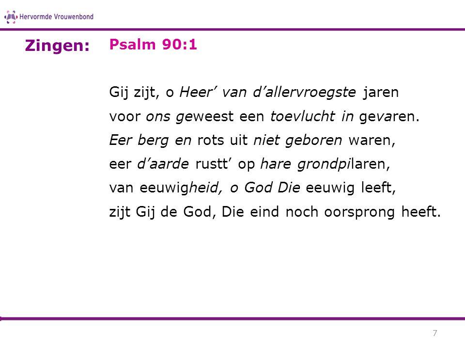 Zingen: Psalm 90:1 Gij zijt, o Heer' van d'allervroegste jaren