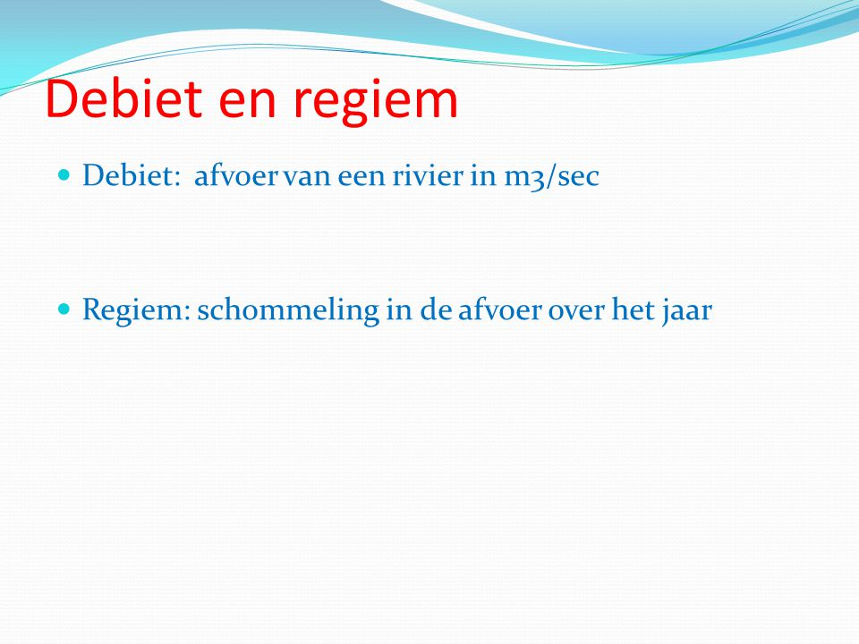 Debiet en regiem Debiet: afvoer van een rivier in m3/sec