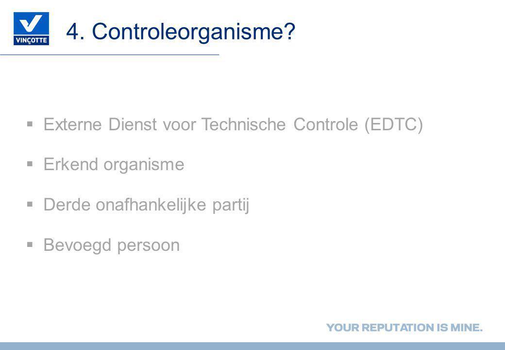 4. Controleorganisme Externe Dienst voor Technische Controle (EDTC)
