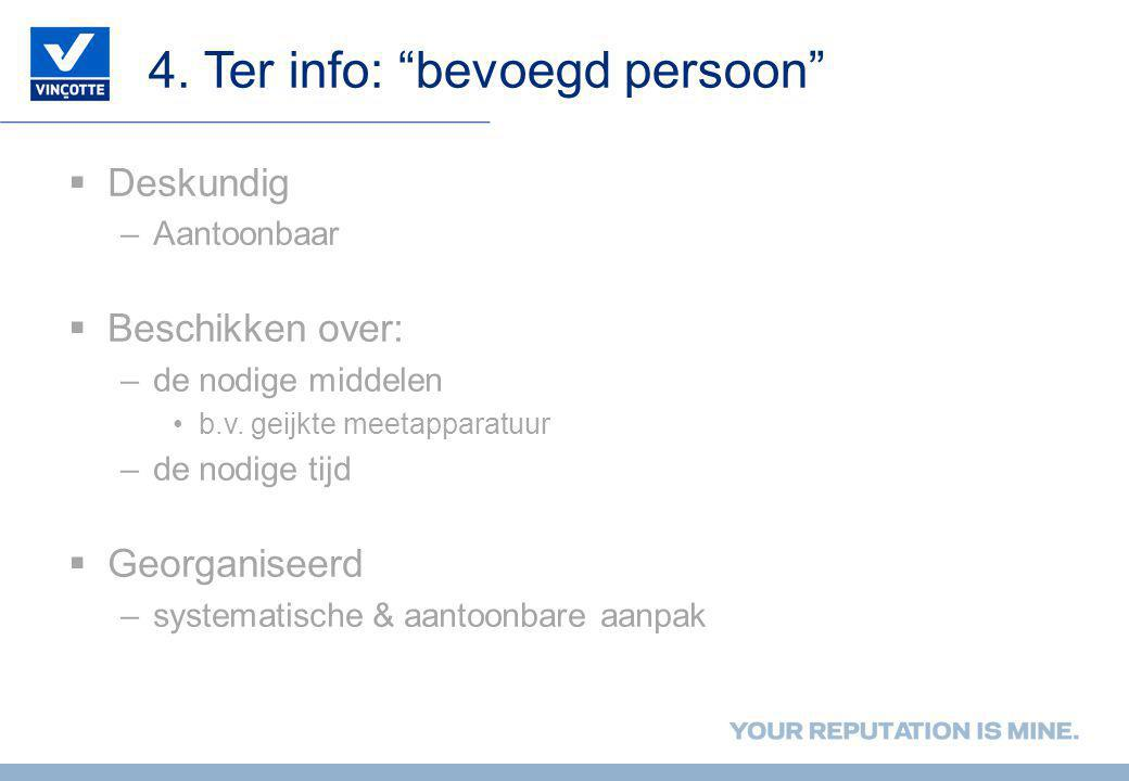4. Ter info: bevoegd persoon