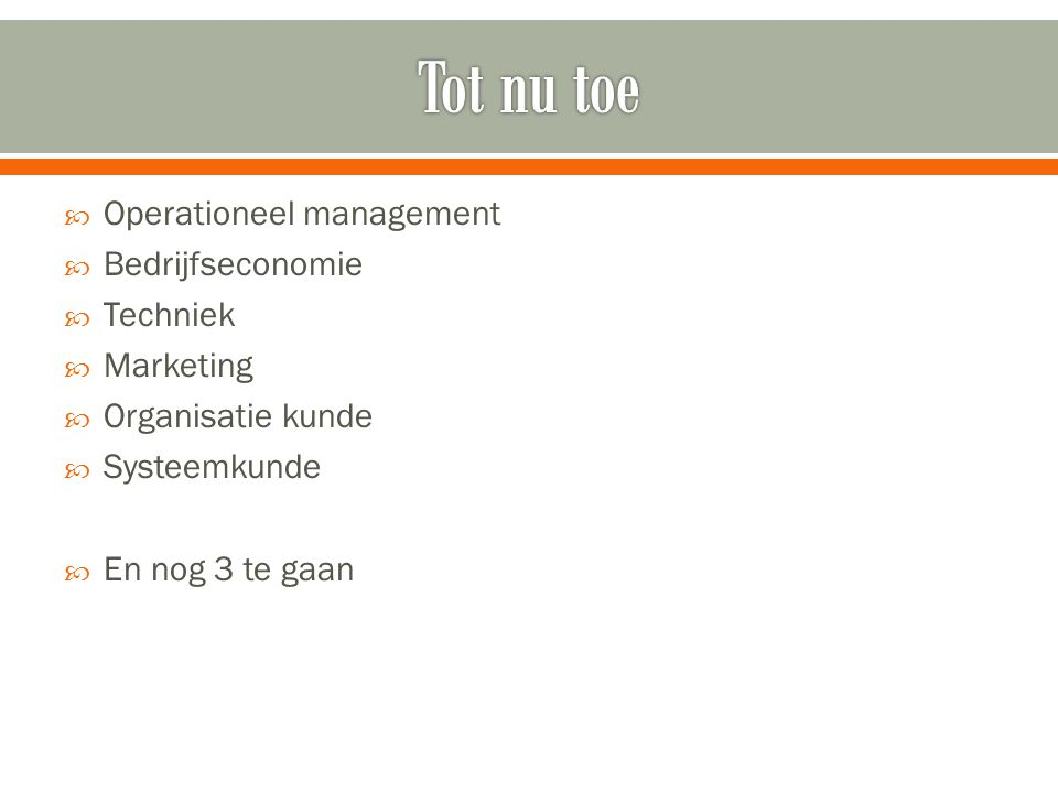 Tot nu toe Operationeel management Bedrijfseconomie Techniek Marketing