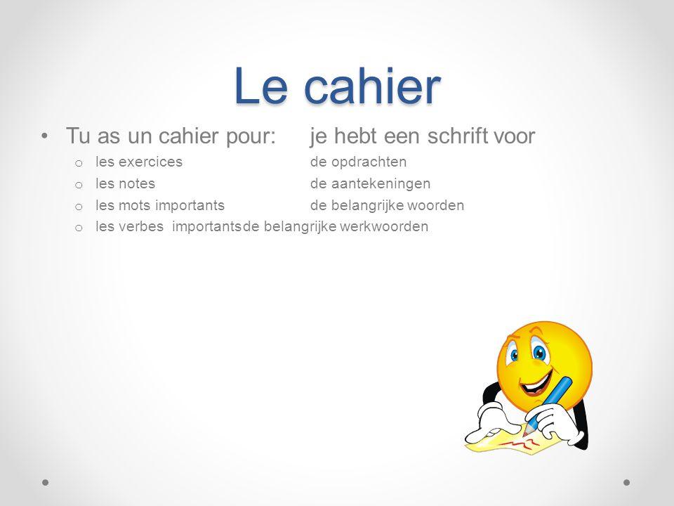 Le cahier Tu as un cahier pour: je hebt een schrift voor