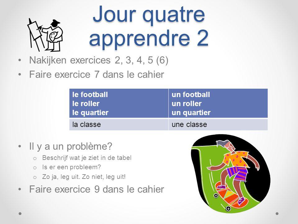 Jour quatre apprendre 2 Nakijken exercices 2, 3, 4, 5 (6)