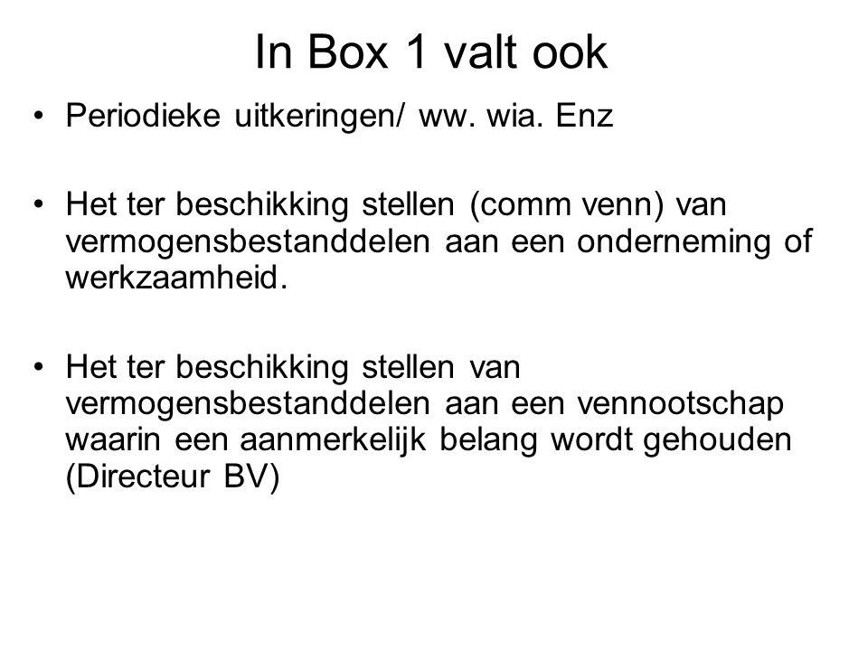 In Box 1 valt ook Periodieke uitkeringen/ ww. wia. Enz