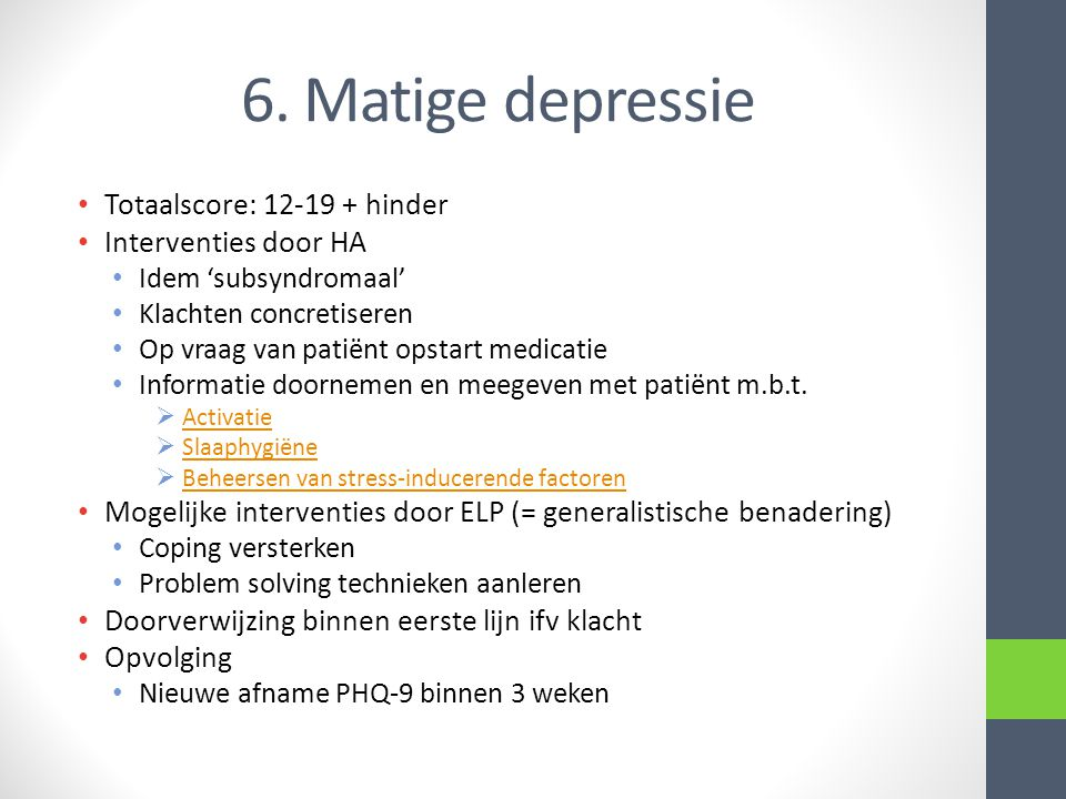 6. Matige depressie Totaalscore: 12-19 + hinder Interventies door HA