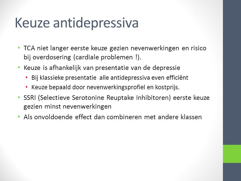 Keuze antidepressiva TCA niet langer eerste keuze gezien nevenwerkingen en risico bij overdosering (cardiale problemen !).
