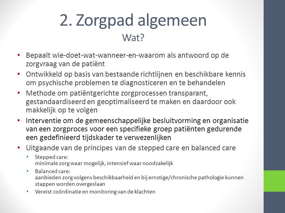 2. Zorgpad algemeen Wat Bepaalt wie-doet-wat-wanneer-en-waarom als antwoord op de zorgvraag van de patiënt.