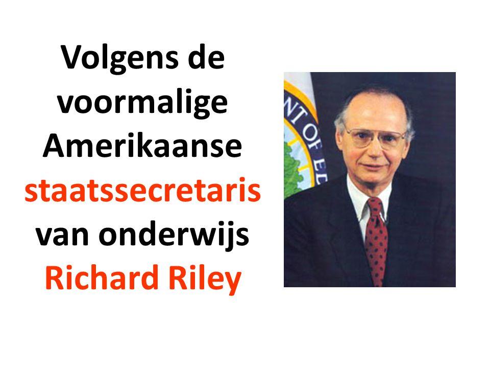 Volgens de voormalige Amerikaanse staatssecretaris van onderwijs Richard Riley