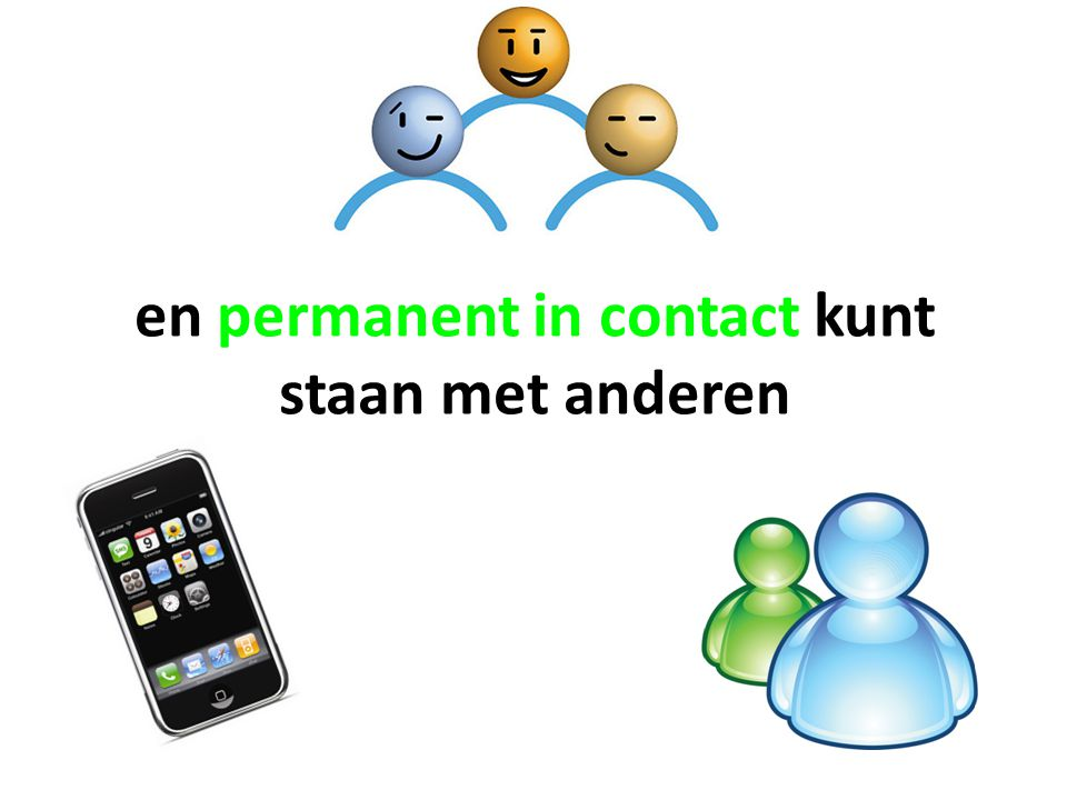 en permanent in contact kunt staan met anderen