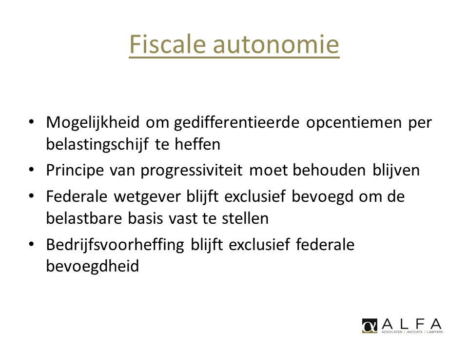 Fiscale autonomie Mogelijkheid om gedifferentieerde opcentiemen per belastingschijf te heffen. Principe van progressiviteit moet behouden blijven.