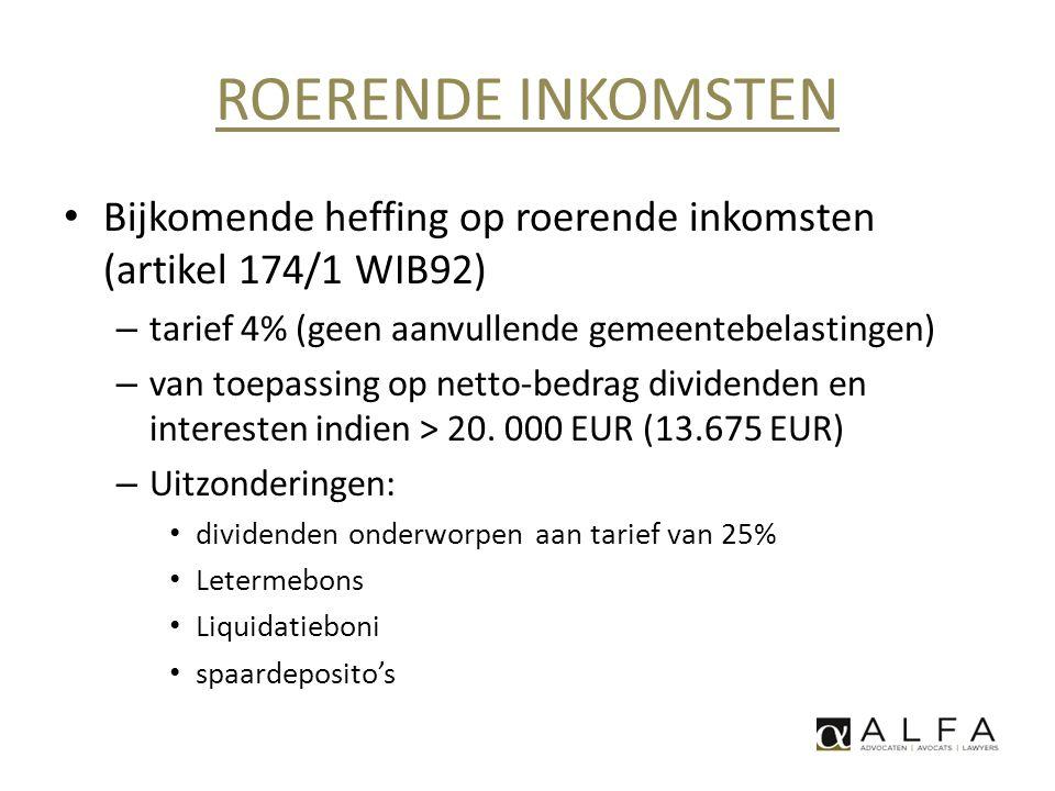 ROERENDE INKOMSTEN Bijkomende heffing op roerende inkomsten (artikel 174/1 WIB92) tarief 4% (geen aanvullende gemeentebelastingen)