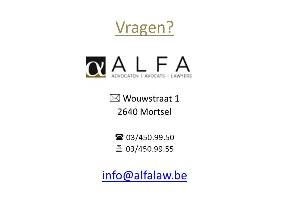 Vragen info@alfalaw.be  Wouwstraat 1 2640 Mortsel  03/450.99.50