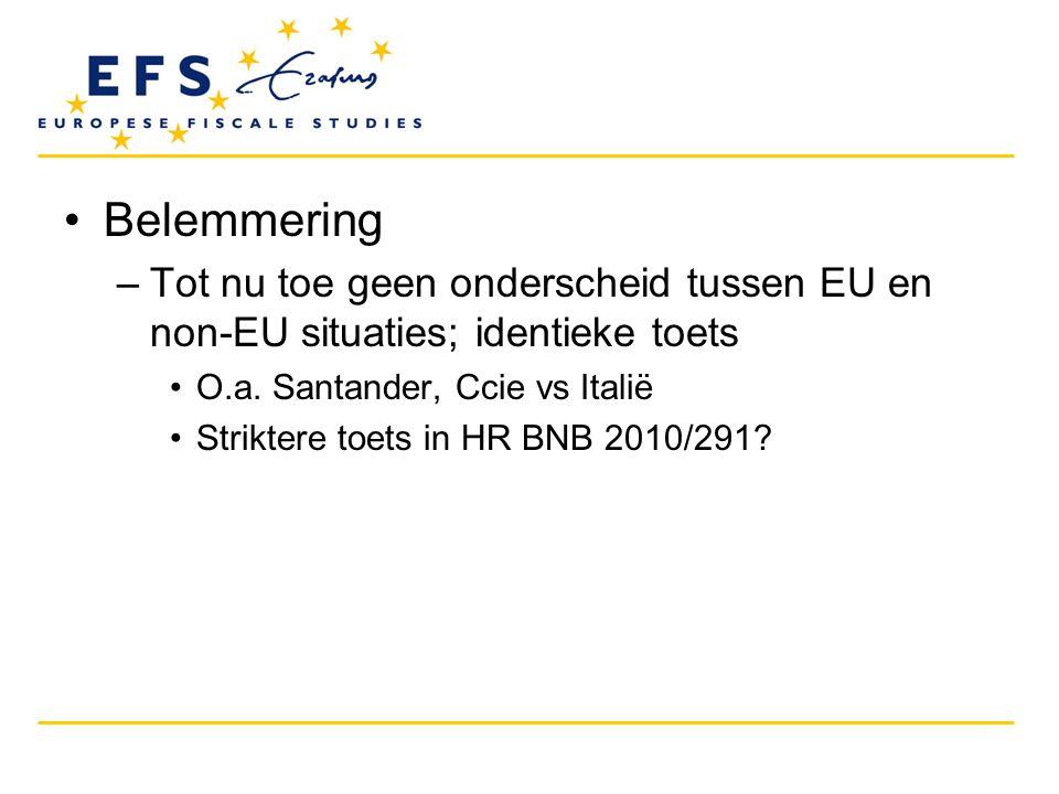 Belemmering Tot nu toe geen onderscheid tussen EU en non-EU situaties; identieke toets. O.a. Santander, Ccie vs Italië.