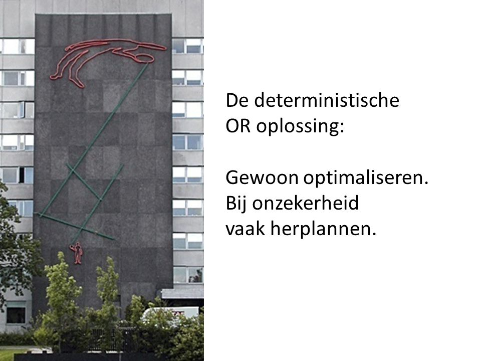 De deterministische OR oplossing: Gewoon optimaliseren.