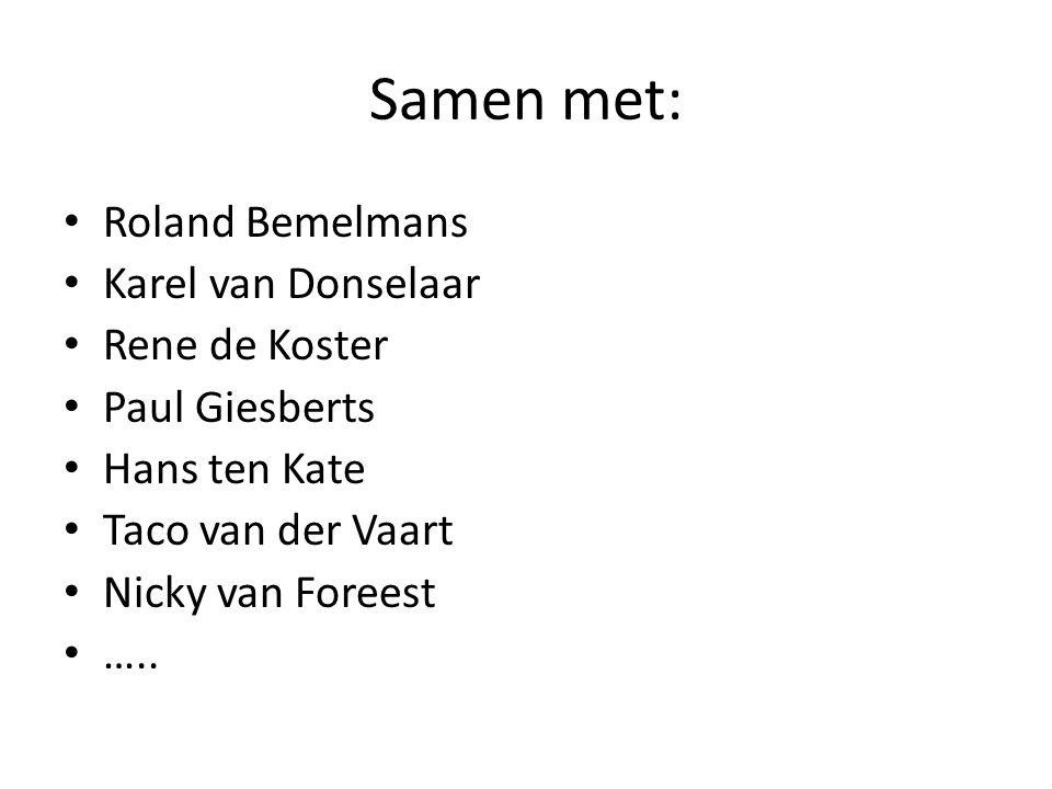 Samen met: Roland Bemelmans Karel van Donselaar Rene de Koster