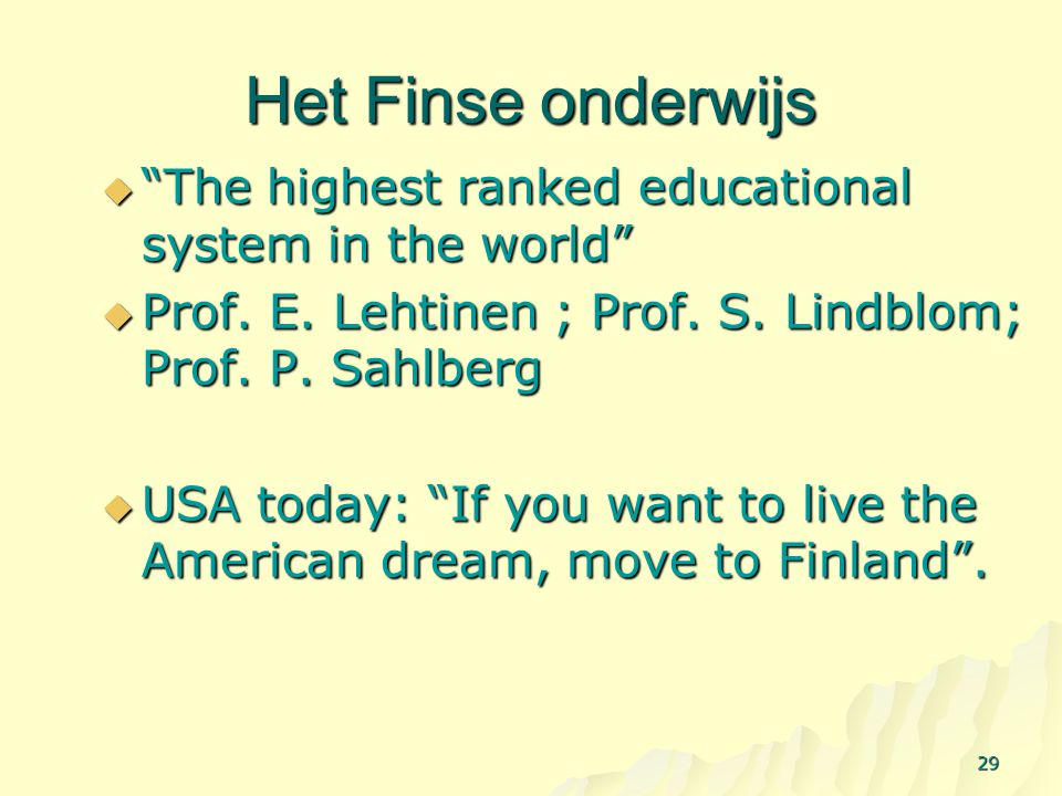 Het Finse onderwijs The highest ranked educational system in the world Prof. E. Lehtinen ; Prof. S. Lindblom; Prof. P. Sahlberg.