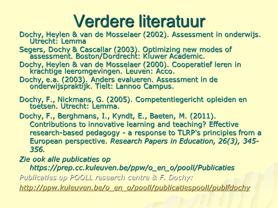 Verdere literatuur Dochy, Heylen & van de Mosselaer (2002). Assessment in onderwijs. Utrecht: Lemma.