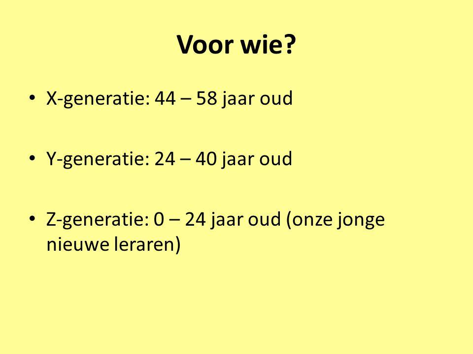 Voor wie X-generatie: 44 – 58 jaar oud Y-generatie: 24 – 40 jaar oud