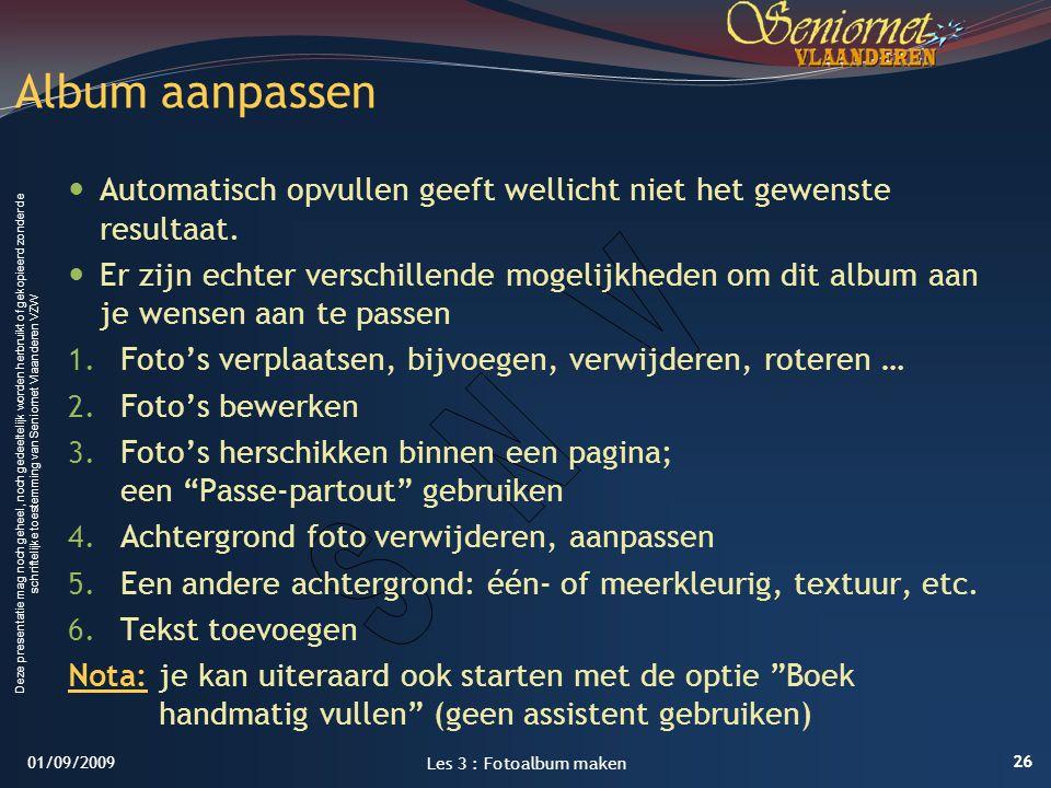 LES 3: FotoAlbum maken 1/09/2009. Album aanpassen. Automatisch opvullen geeft wellicht niet het gewenste resultaat.