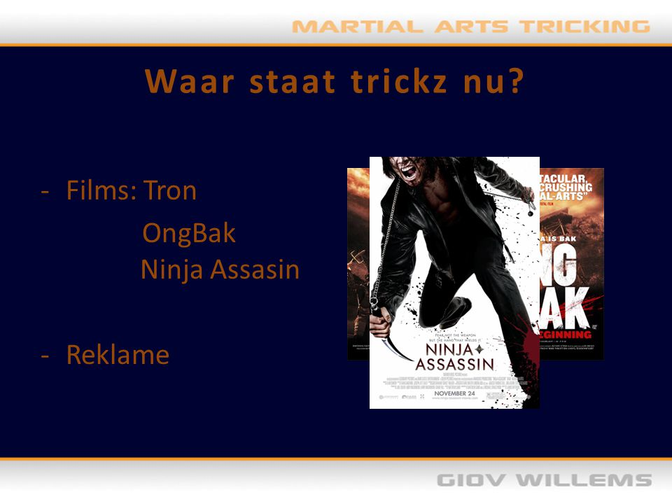Waar staat trickz nu Films: Tron OngBak Ninja Assasin - Reklame