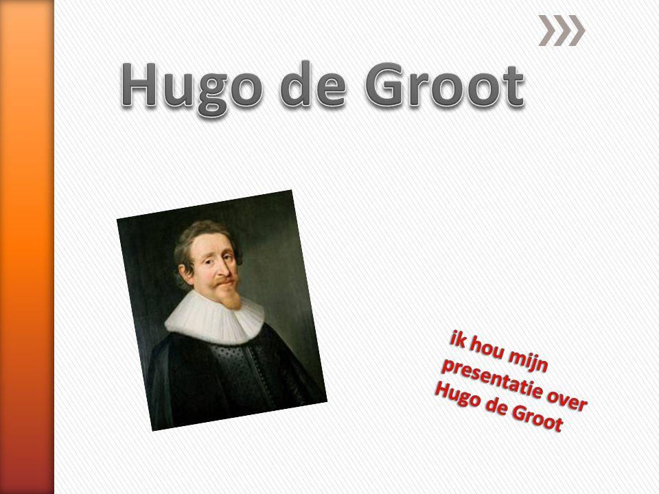 ik hou mijn presentatie over Hugo de Groot