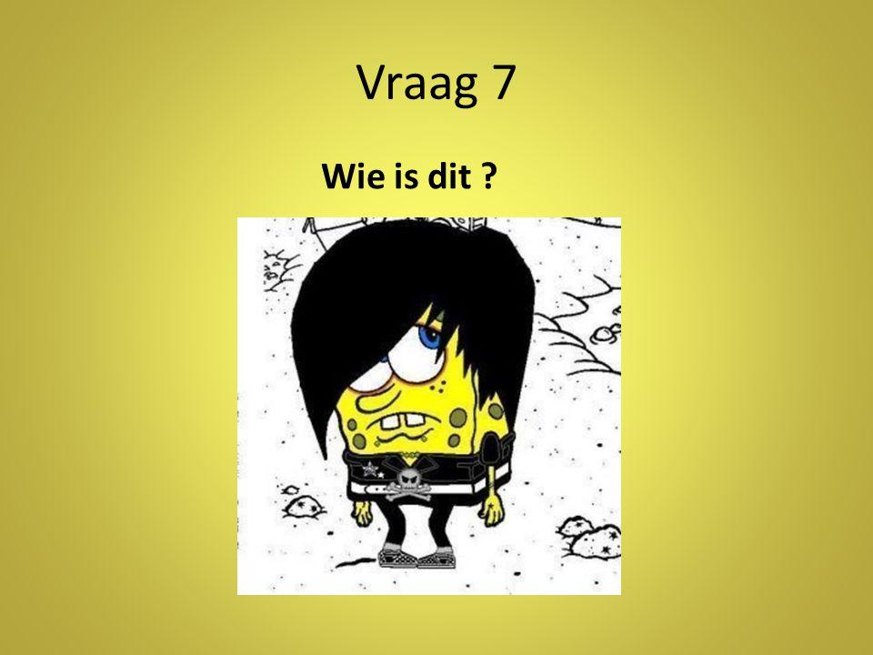 Vraag 7 Wie is dit Antwoord: Spongebob