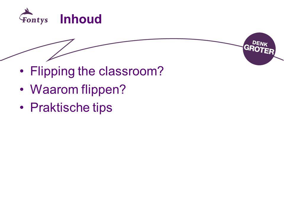 Inhoud Flipping the classroom Waarom flippen Praktische tips